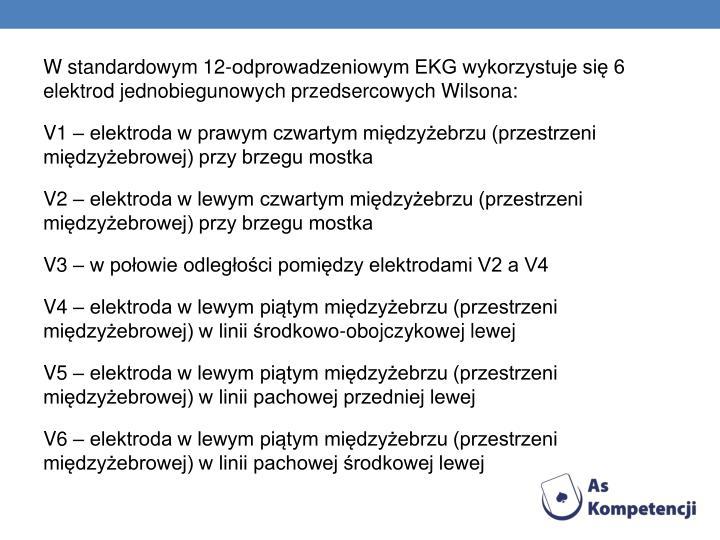 W standardowym 12-odprowadzeniowym EKG wykorzystuje się 6 elektrod jednobiegunowych przedsercowych Wilsona: