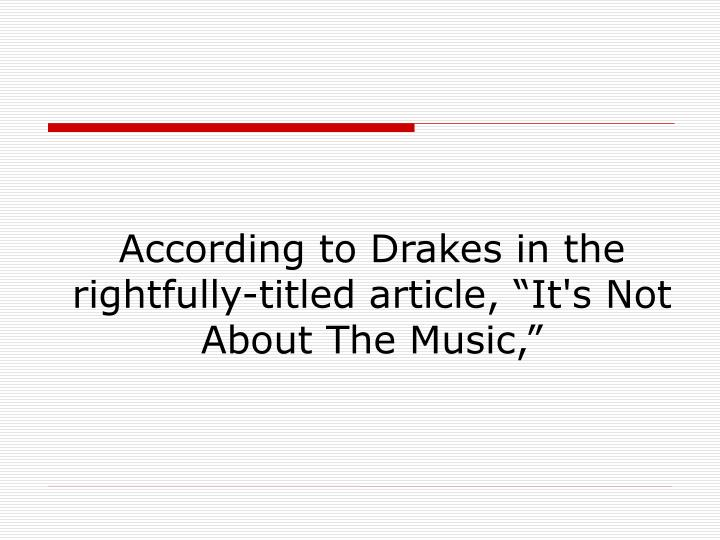 "According to Drakes in the rightfully-titled article, ""It's Not About The Music,"""