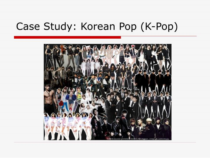 Case Study: Korean Pop (K-Pop)