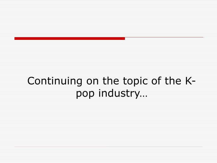 Continuing on the topic of the K-pop industry…
