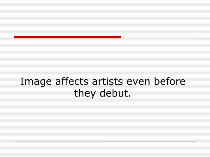 Image affects artists even before they debut.