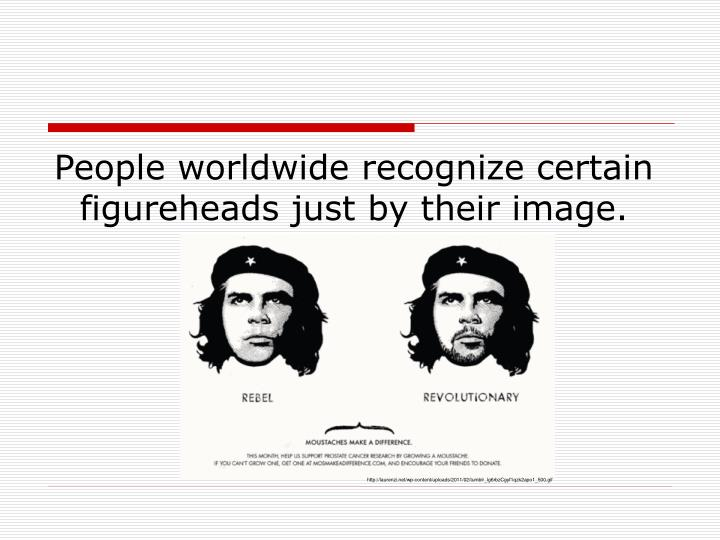People worldwide recognize certain figureheads just by their image