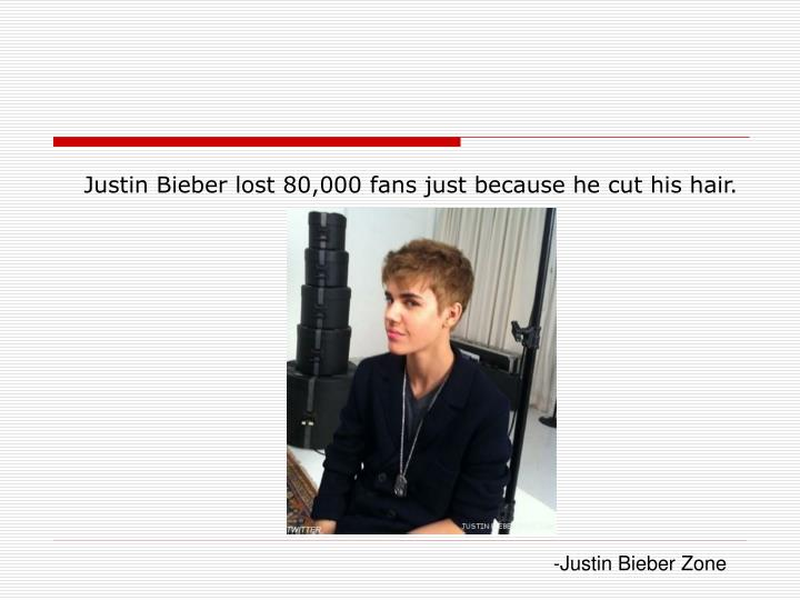 Justin Bieber lost 80,000 fans just because he cut his hair.