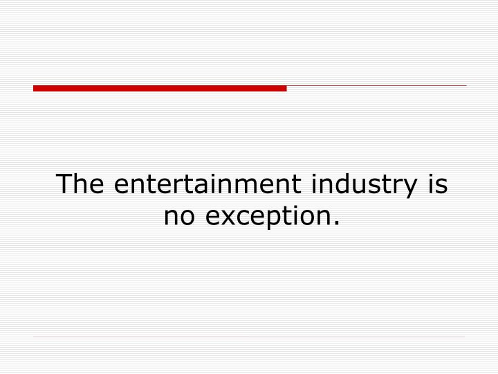 The entertainment industry is no exception.