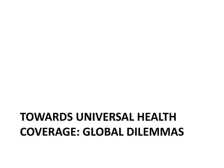 Towards Universal Health coverage: global dilemmas