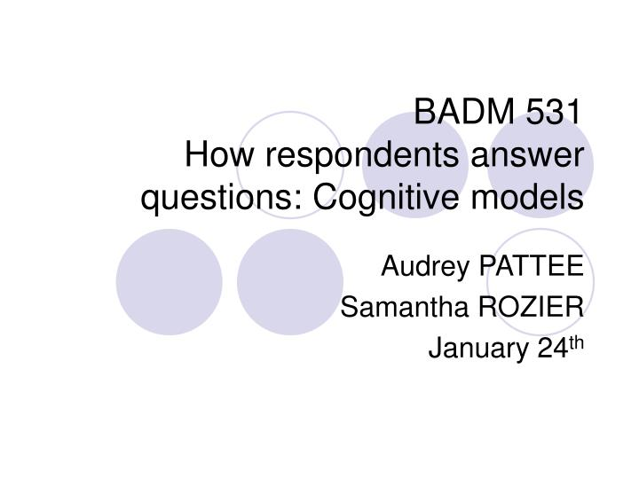 Badm 531 how respondents answer questions cognitive models
