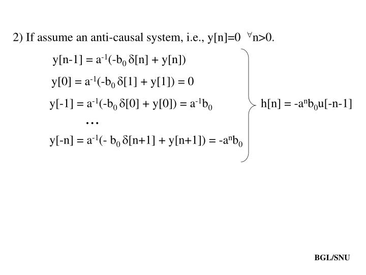 2) If assume an anti-causal system, i.e., y[n]=0