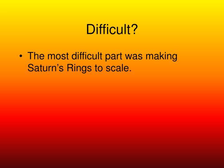 Difficult?