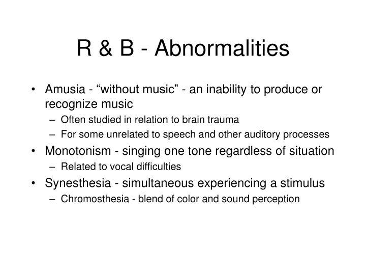 R & B - Abnormalities
