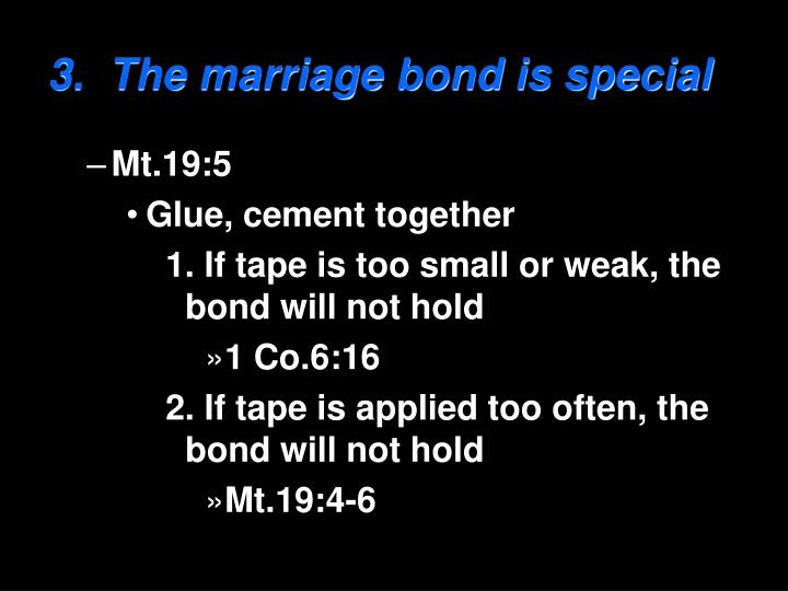 3.  The marriage bond is special