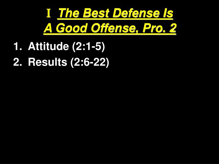 I the best defense is a good offense pro 2