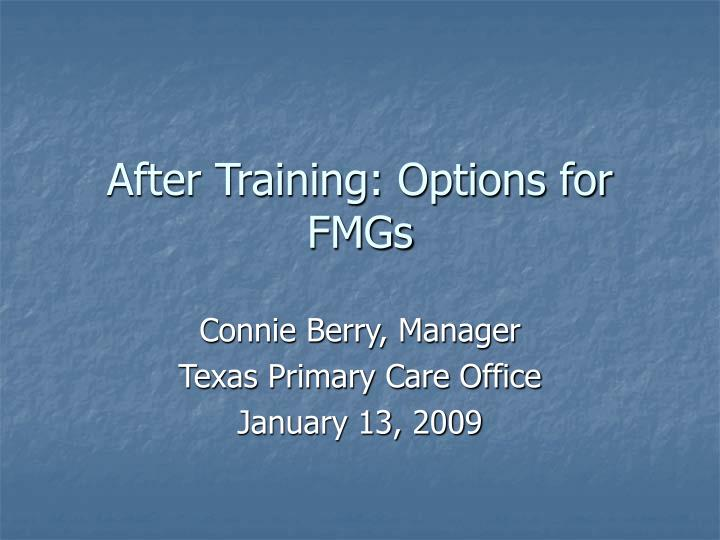 After Training: Options for FMGs