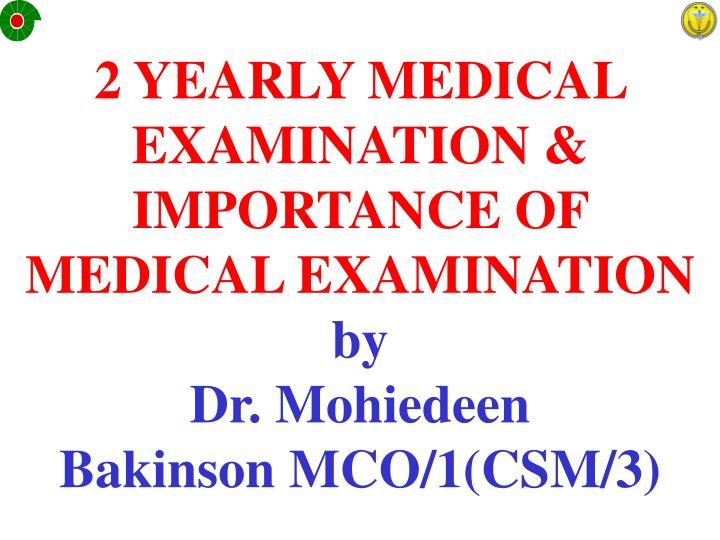 2 yearly medical examination importance of medical examination by dr mohiedeen bakinson mco 1 csm 3