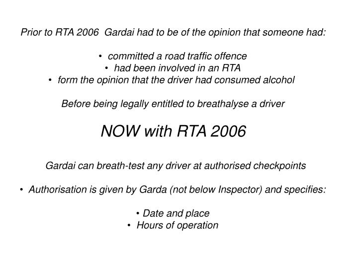 Prior to RTA 2006  Gardai had to be of the opinion that someone had: