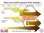 what is the overall long term slac strategy