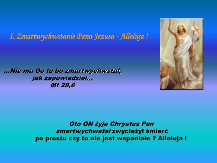 I. Zmartwychwstanie Pana Jezusa - Alleluja !