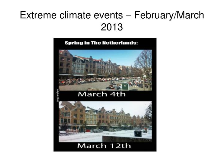 Extreme climate events – February/March 2013