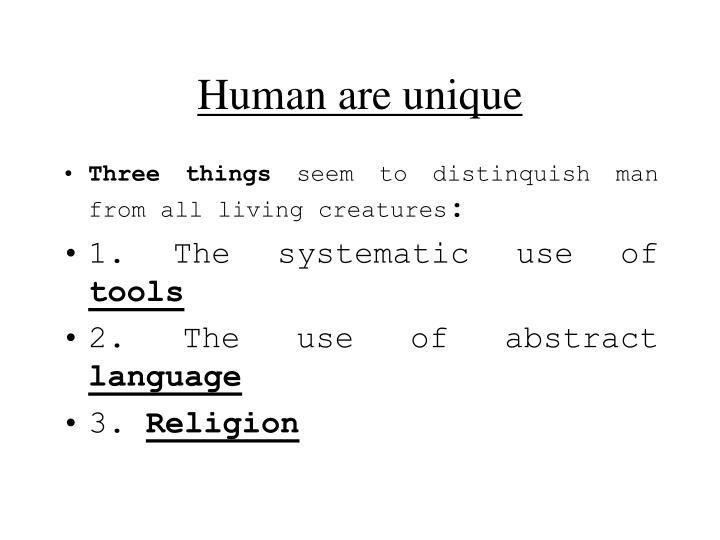 Human are unique