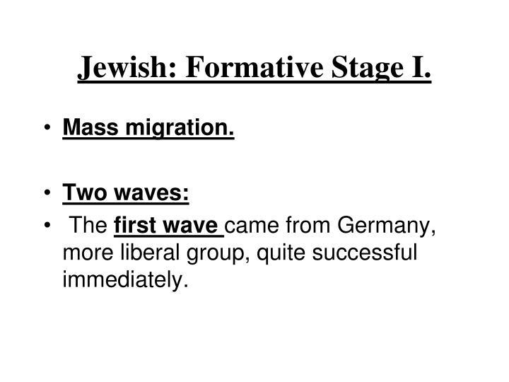 Jewish: Formative Stage I.