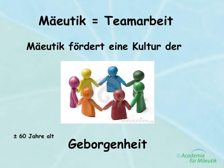 Mäeutik = Teamarbeit