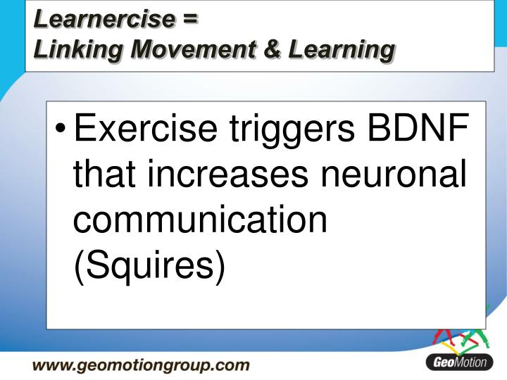 Exercise triggers BDNF that increases neuronal communication (Squires)