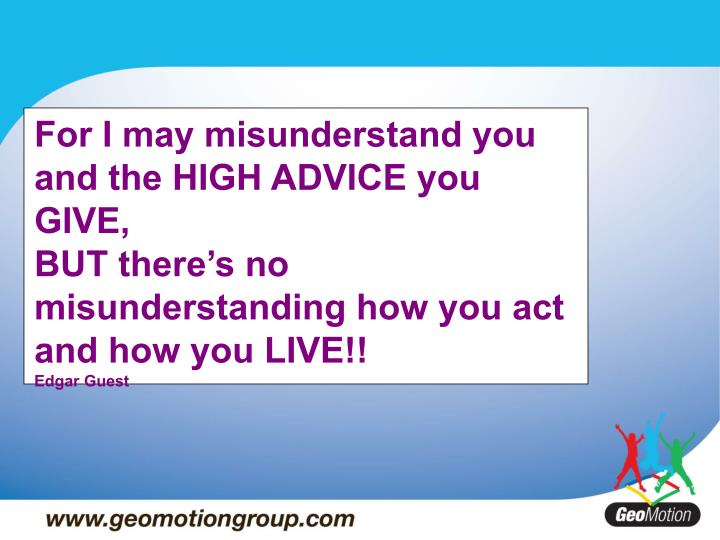For I may misunderstand you and the HIGH ADVICE you GIVE,