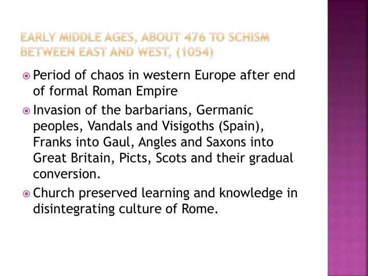 Early Middle Ages, about 476 to Schism Between East and West, (1054)