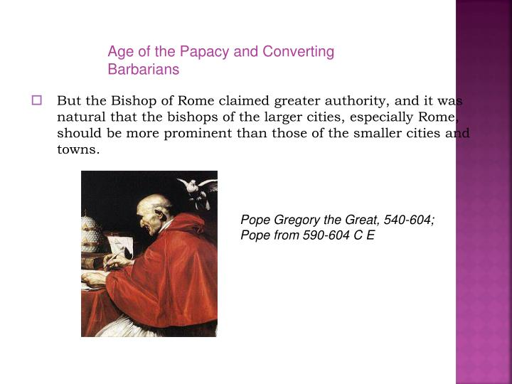 Age of the Papacy and Converting Barbarians