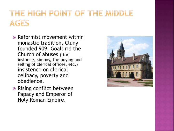 Reformist movement within monastic tradition, Cluny founded 909. Goal: rid the Church of abuses