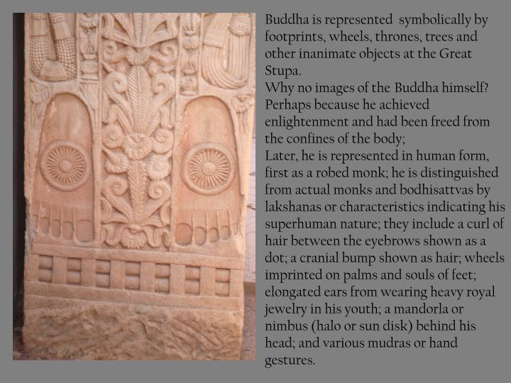Buddha is represented  symbolically by footprints, wheels, thrones, trees and other inanimate objects at the Great Stupa.