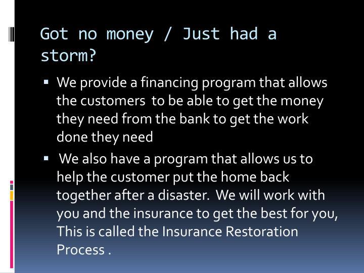 Got no money / Just had a storm?