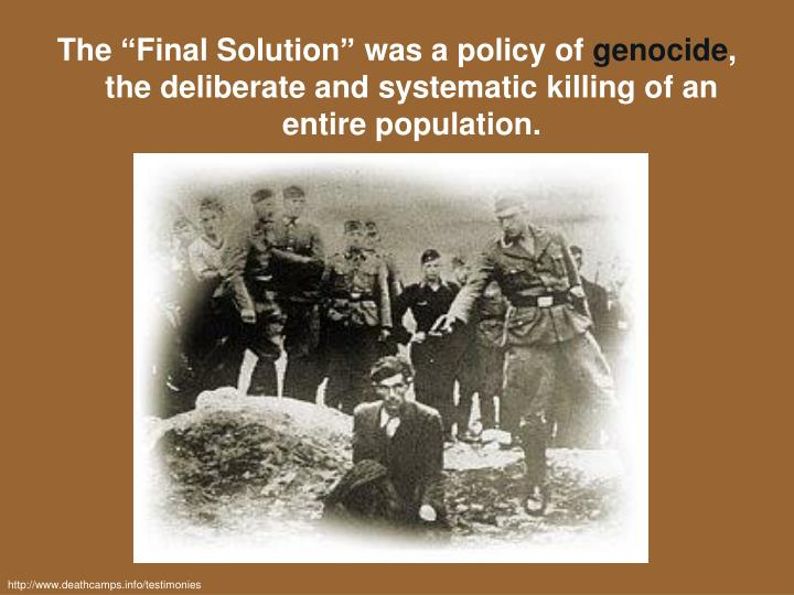 "The ""Final Solution"" was a policy of"