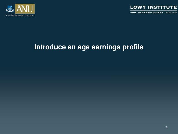 Introduce an age earnings profile