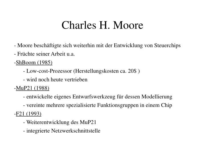 - Moore beschäftigte sich weiterhin mit der Entwicklung von Steuerchips