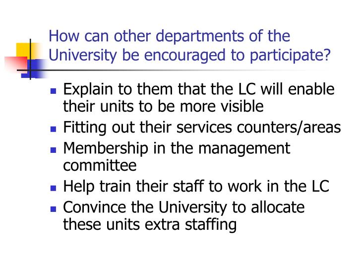 How can other departments of the University be encouraged to participate?