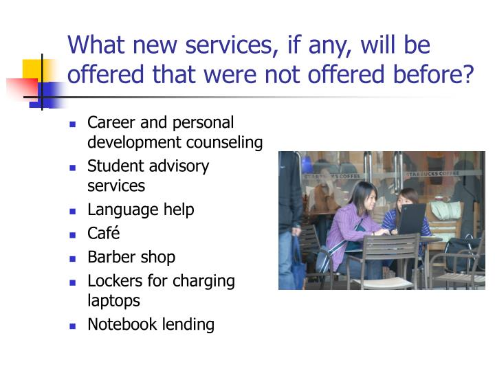 What new services, if any, will be offered that were not offered before?