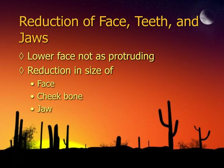 Reduction of Face, Teeth, and Jaws