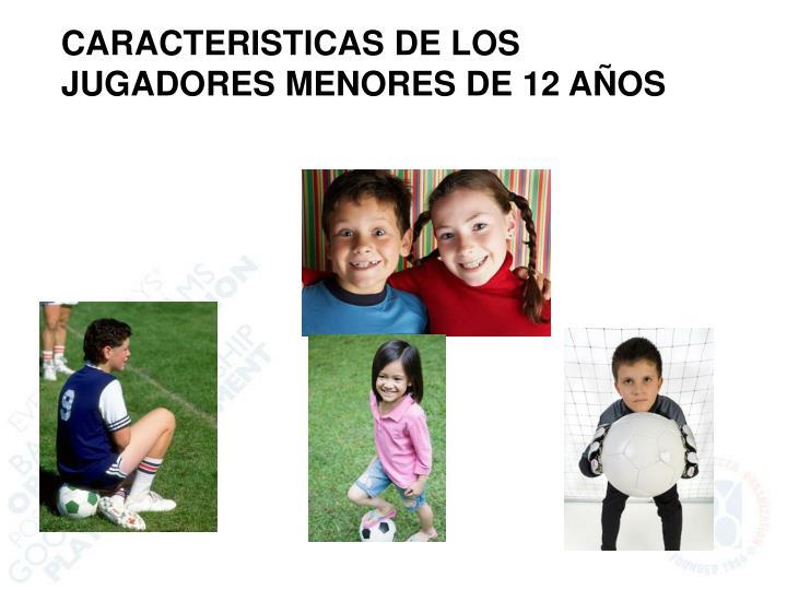CARACTERISTICAS DE LOS JUGADORES MENORES DE 12 AÑOS