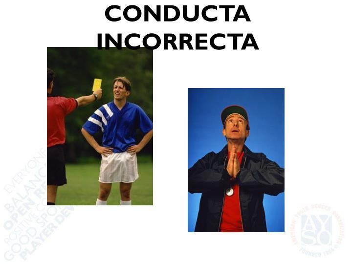 CONDUCTA INCORRECTA