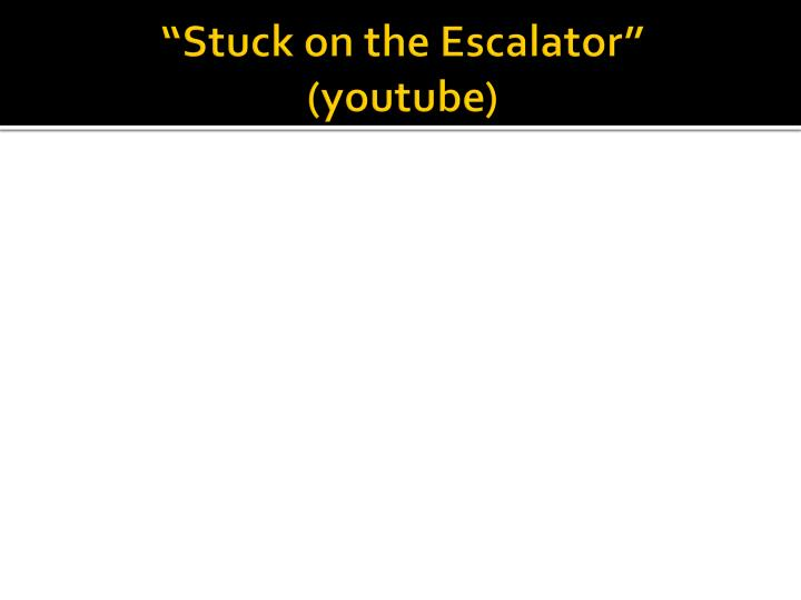 Stuck on the escalator youtube