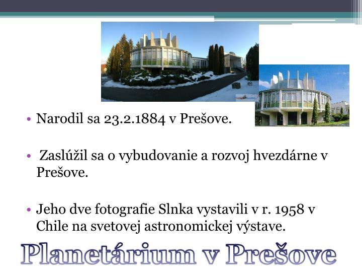 Narodil sa 23.2.1884 v Prešove.