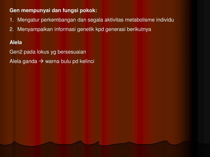 Gen mempunyai dan fungsi pokok: