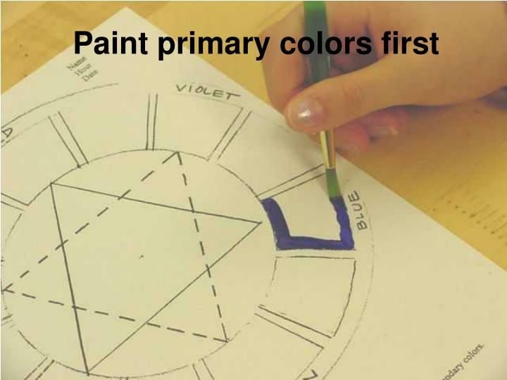 Paint primary colors first