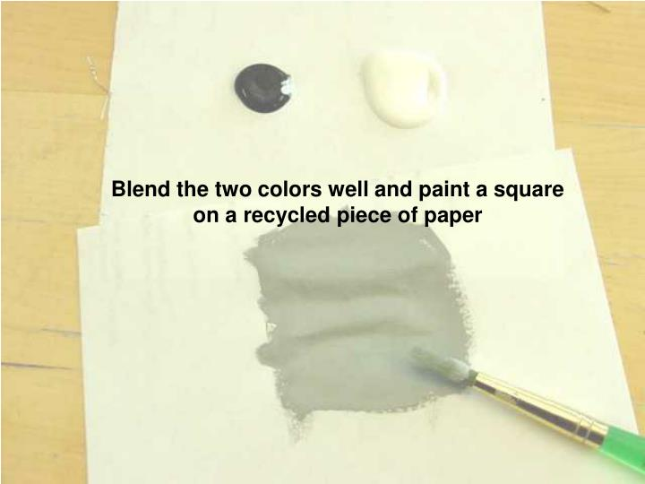 Blend the two colors well and paint a square