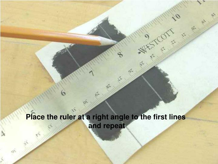 Place the ruler at a right angle to the first lines