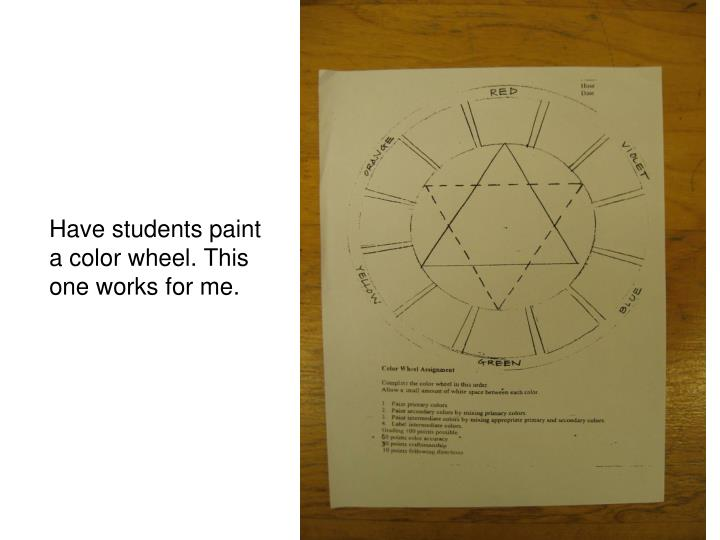 Have students paint a color wheel. This one works for me.