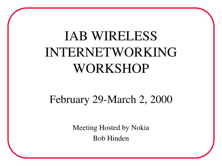 Iab wireless internetworking workshop february 29 march 2 2000