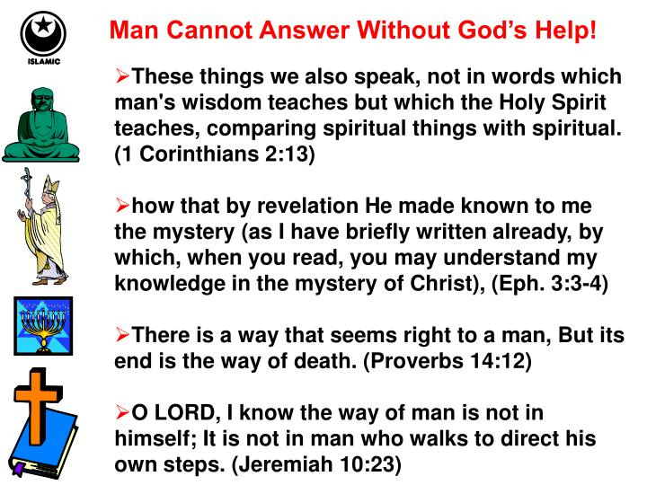 Man Cannot Answer Without God's Help!