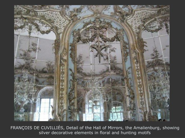 FRANÇOIS DE CUVILLIÉS, Detail of the Hall of Mirrors, the Amalienburg, showing silver decorative elements in floral and hunting motifs