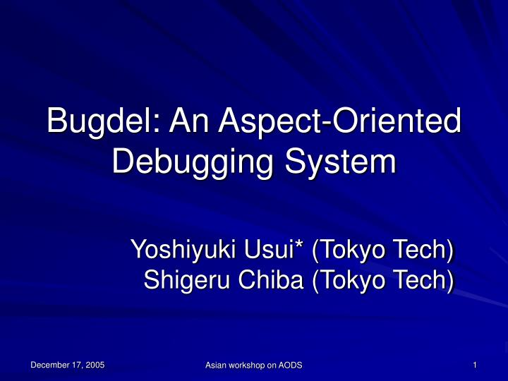 Bugdel an aspect oriented debugging system
